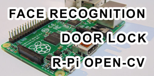 Face Recognition based Door Lock using Raspberry Pi B+ OpenCV